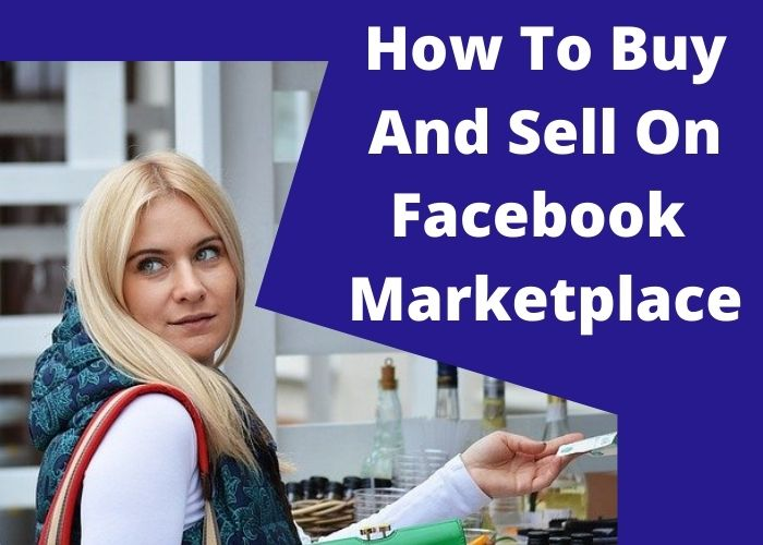 How To Buy And Sell On Facebook Marketplace