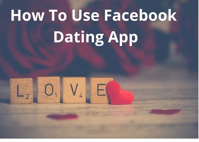 How To Use Facebook Dating App